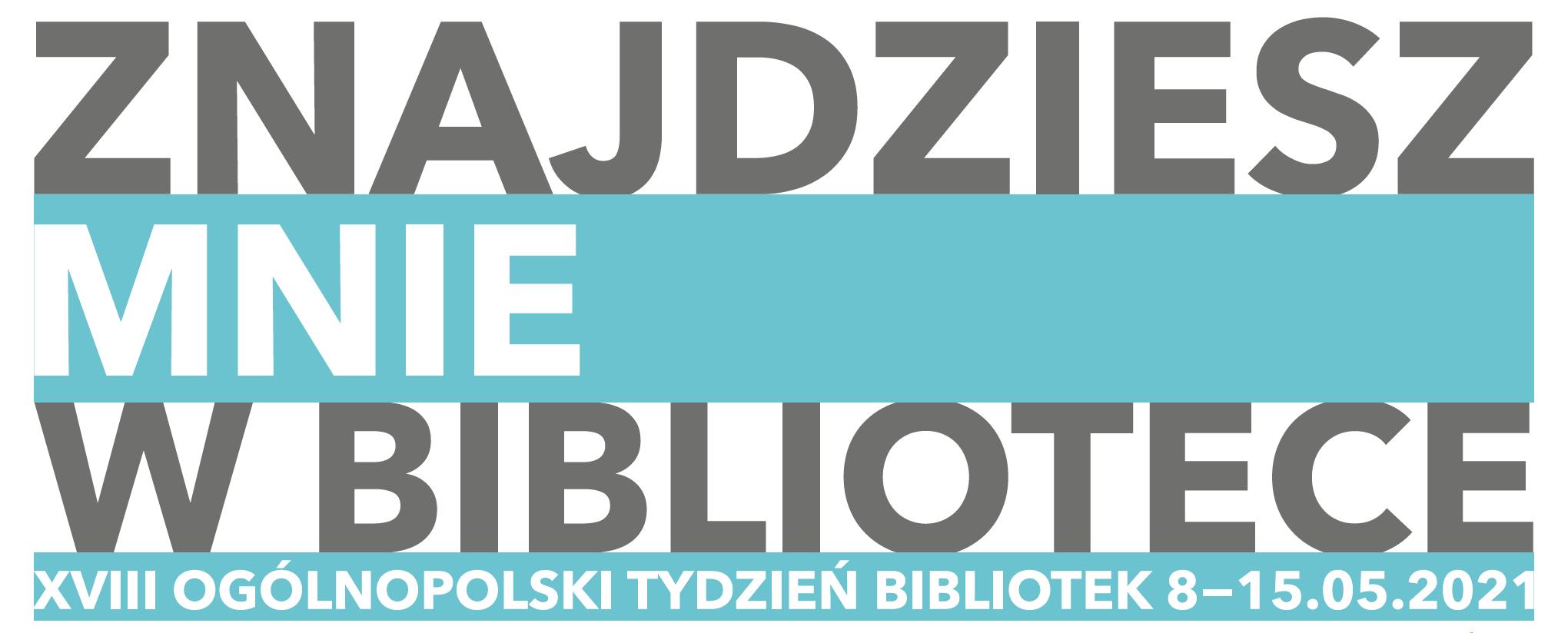 Hasło promujące XVIII Tydzień Bibliotek: Znajdziesz mnie w bibliotece