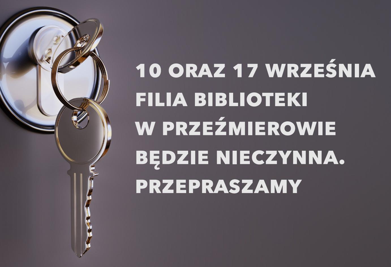 Komunikat: 10 i 17 WRZEŚNIA Filia Biblioteki w Przeźmierowie będzie nieczynna. Przepraszamy